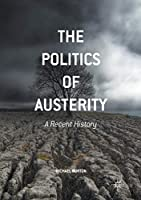 The Politics of Austerity: A Recent History