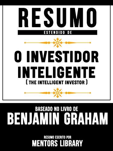 Resumo Estendido: O Investidor Inteligente (The Intelligent Investor): Baseado No Livro De Benjamin Graham