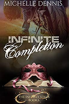 Infinite Completion (The Infinity Series Book 1) by [Michelle Dennis]
