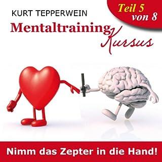 Nimm das Zepter in die Hand     Mentaltraining-Kursus - Teil 5              Autor:                                                                                                                                 Kurt Tepperwein                               Sprecher:                                                                                                                                 Kurt Tepperwein                      Spieldauer: 2 Std. und 35 Min.     24 Bewertungen     Gesamt 4,6