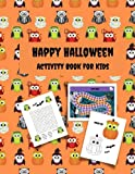 Happy Halloween Activity Book for Kids: A Fun Book Filled With Cute Zombies, Vampires, Pumpkins, Monster Coloring, Mazes, Matching Shadow picture, ... Scramble, 72 pages, 8.5 inches x 11 inches