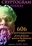 Cryptogram Puzzles: 606 Cryptoquotes from famous quotes by famous people