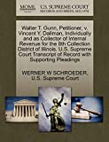 Walter T. Gunn, Petitioner, v. Vincent Y. Dallman, Individually and as Collector of Internal Revenue for the 8th Collection District of Illinois. U.S. ... of Record with Supporting Pleadings