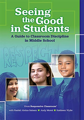 Seeing the Good in Students: A Guide to Classroom Discipline in Middle School