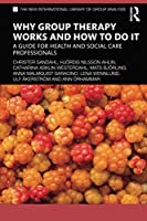 Why Group Therapy Works and How to Do It: A Guide for Health and Social Care Professionals (The New International Library of Group Analysis)