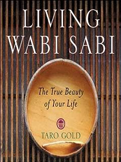 Living Wabi Sabi: The True Beauty of Your Life