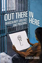 Out There/In Here – Masculinity, Violence and Prisoning
