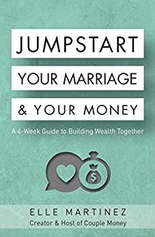 Jumpstart Your Marriage & Your Money: A 4-Week Guide to Building Wealth Together by [Elle Martinez]