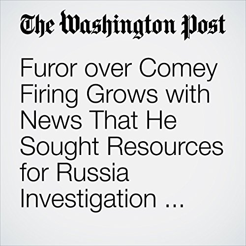 Furor Over Comey Firing Grows With News That He Sought Resources for Russia Investigation Before His Dismissal copertina
