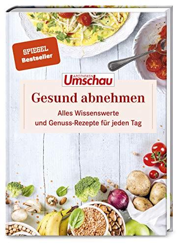 Apotheken Umschau: Gesund Abnehmen: Unser Expertenwissen und die besten Schlank-Rezepte für jeden Tag. (Die Buchreihe der Apotheken Umschau, Band 2)