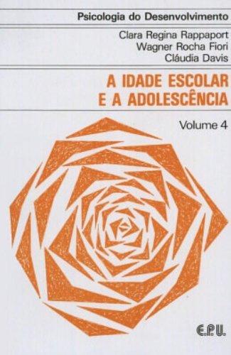 Psicologia do Desenvolvimento - A Idade Escolar e a Adolescência Vol. 4: Volume 4