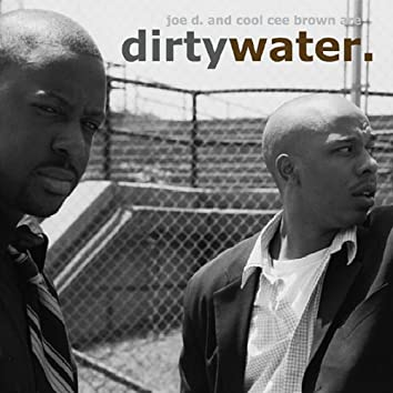 Joe D and Cool Cee Brown Are Dirtywater.