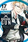 Aoharu X Machinegun, Vol. 17 (Aoharu x Machinegun, 17)