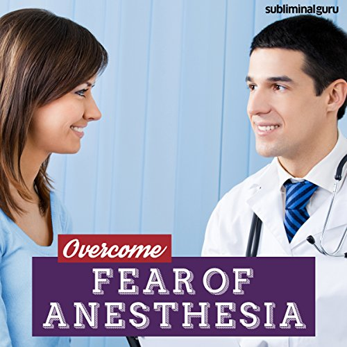 Overcome Fear of Anesthesia cover art