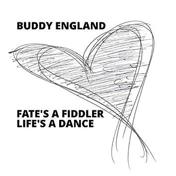 Fate's a Fiddler Life's a Dance