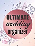 Ultimate Wedding Organizer: A Step-by-Step Guide to Creating the Wedding You Want with the Budget You've Got (without Losing Your Mind in the Process)