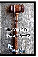 The Verdict: John 3: 19 - 21.