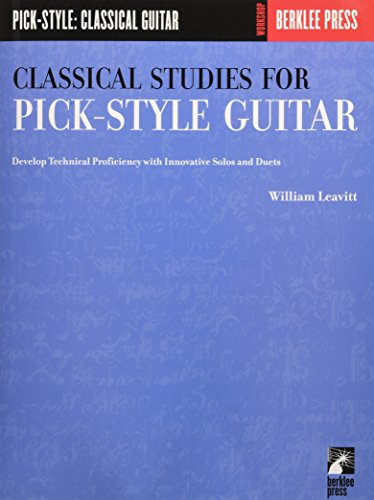 Classical Studies for Pick-Style Guitar: Develop Technical Proficiency with Innovative Solos and...
