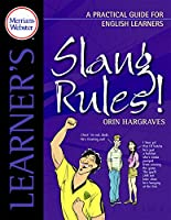 Slang Rules!: A Practical Guide for English Learners (Merriam Webster Learner's)