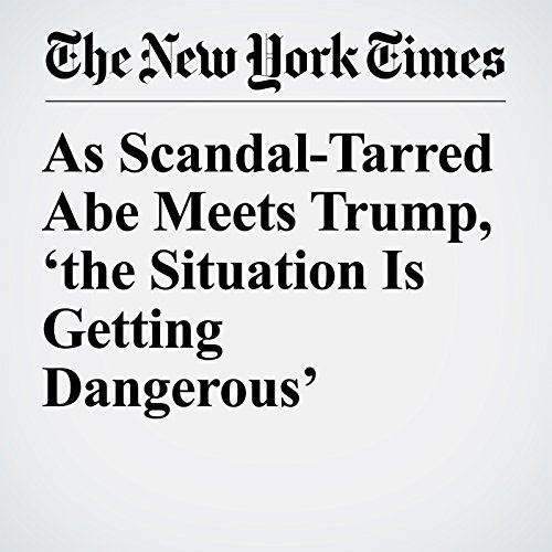 As Scandal-Tarred Abe Meets Trump, 'the Situation Is Getting Dangerous' copertina