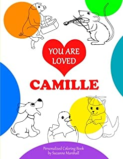 You Are Loved, Camille: Personalized Coloring Book & Valentine Ideas for Kids (Positive Coloring Pages, Personalized Coloring Books, Valentine Gifts for Kids, Gifts for Kids)