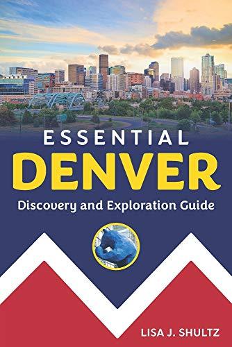 Essential Denver: Discovery and Exploration Guide