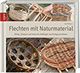 Flechten mit Naturmaterial: Faszinierende Körbe, Schalen und mehr (Werkstatt)
