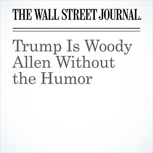 Trump Is Woody Allen Without the Humor copertina