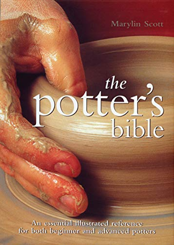 Potter's Bible: An Essential Illustrated Reference for both Beginner and Advanced Potters (1) (Artist/Craft Bible Series)