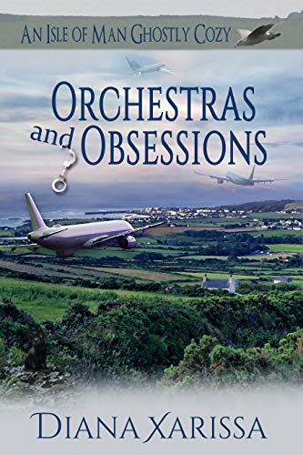 Orchestras and Obsessions (An Isle of Man Ghostly Cozy Book 15) by [Diana Xarissa]