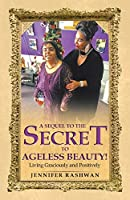 A Sequel to the Secret to Ageless Beauty!: Living Graciously and Positively
