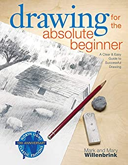 Drawing for the Absolute Beginner: A Clear & Easy Guide to Successful Drawing (Art for the Absolute Beginner) by [Mark Willenbrink, Mary Willenbrink]