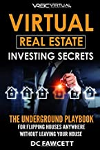 Virtual Real Estate Investing Secrets: THE UNDERGROUND PLAYBOOK for Flipping Houses Anywhere in the Country Without Leaving Your House