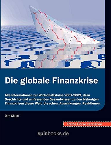 Börse verstehen: Die globale Finanzkrise: Alle Informationen zur Wirtschaftskrise 2007-2009, dazu Geschichte und umfassendes Gesamtwissen zu den ... Welt. Ursachen, Auswirkungen, Reaktionen