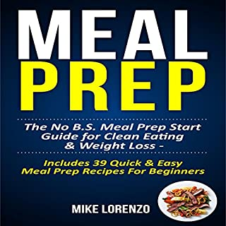 Meal Prep: The No BS Meal Prep Start Guide for Clean Eating & Weight Loss - Includes 39 Quick & Easy Meal Prep Recipes for Beginners cover art