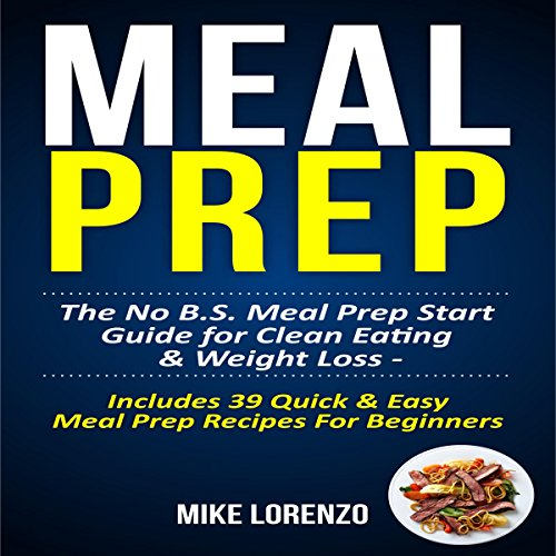 Meal Prep: The No BS Meal Prep Start Guide for Clean Eating & Weight Loss - Includes 39 Quick & Easy Meal Prep Recipes for Beginners Titelbild