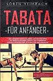 Tabata für Anfänger: Mit 4 Minuten Tabata Training zum Traumkörper - mit Intervalltraining effektiv Fett verbrennen,Muskeln aufbauen + Stoffwechsel beschleunigen.Bonus: 15 Workouts + 30 Tage Challenge