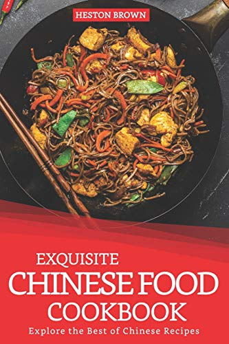 Exquisite Chinese Food Cookbook: Explore the Best of Chinese Recipes