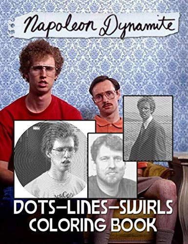Napoleon Dynamite Dots Lines Swirls Coloring Book: Creativity & Relaxation Napoleon Dynamite Color Puzzle Activity Books For Kids And Adults (Stress Relieving For Anyone)