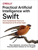 Practical Artificial Intelligence with Swift: From Fundamental Theory to Development of AI-Driven Apps - Mars Geldard
