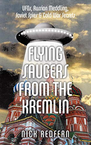 Flying Saucers from the Kremlin: UFOs, Russian Meddling, Soviet Spies & Cold War Secrets (English Edition)