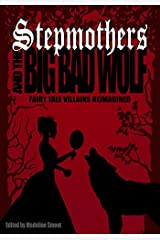 Stepmothers & the Big Bad Wolf: Fairy Tale Villains Reimagined Paperback