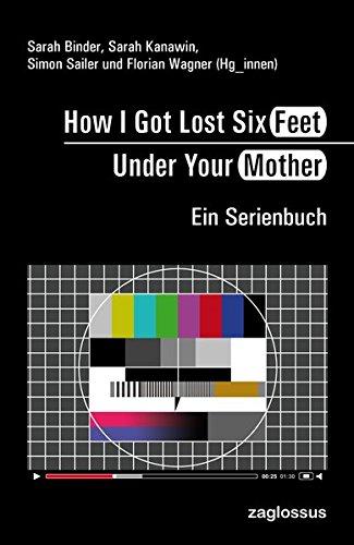 How I Got Lost Six Feet Under Your Mother: Ein Serienbuch