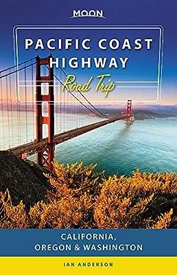 Moon Pacific Coast Highway Road Trip: California, Oregon & Washington (Travel Guide) by Moon Travel