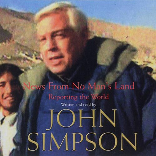 News From No Man's Land                   By:                                                                                                                                 John Simpson                               Narrated by:                                                                                                                                 John Simpson                      Length: 2 hrs and 53 mins     13 ratings     Overall 4.5