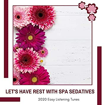 Let's Have Rest With Spa Sedatives - 2020 Easy Listening Tunes