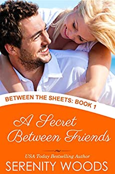 A Secret Between Friends (Between the Sheets Book 1) by [Serenity Woods]