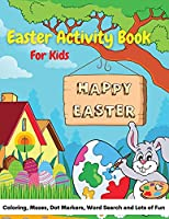 Easter Activity Book For Kids: A Precious Workbook For Coloring, Mazes, Dot Marker, Word Search and Lots of Fun!
