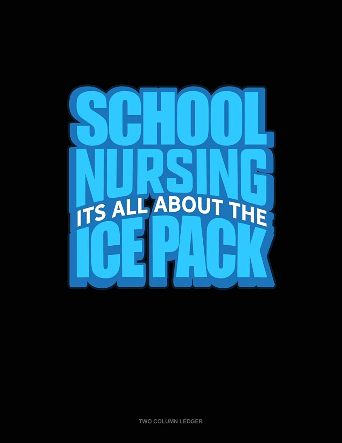 羊飼い唯物論後悔School Nursing It's All About The Ice Pack: Two Column Ledger