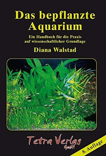 Das bepflanzte Aquarium: Ein Handbuch für die Praxis auf wissenschaftlicher Grundlage [8. Auflage 2020]